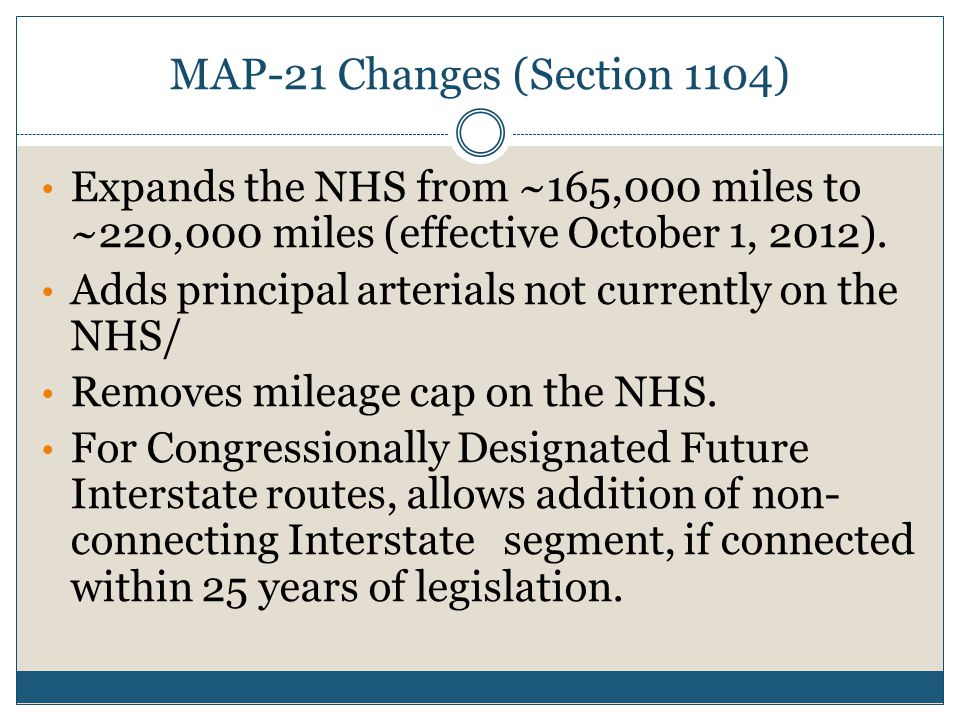 MAP-21 Changes (Section 1104) Expands the NHS from ~165,000 miles to ~220,000 miles (effective October 1, 2012).