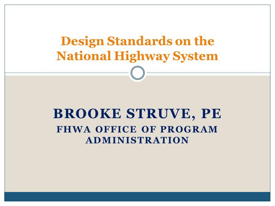 BROOKE STRUVE, PE FHWA OFFICE OF PROGRAM ADMINISTRATION Design Standards on the National Highway System