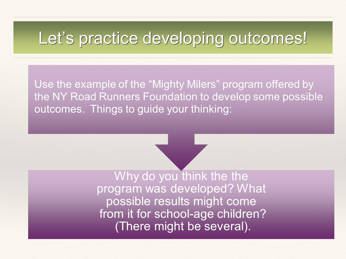 Let's practice developing outcomes. Why do you think the the program was developed.
