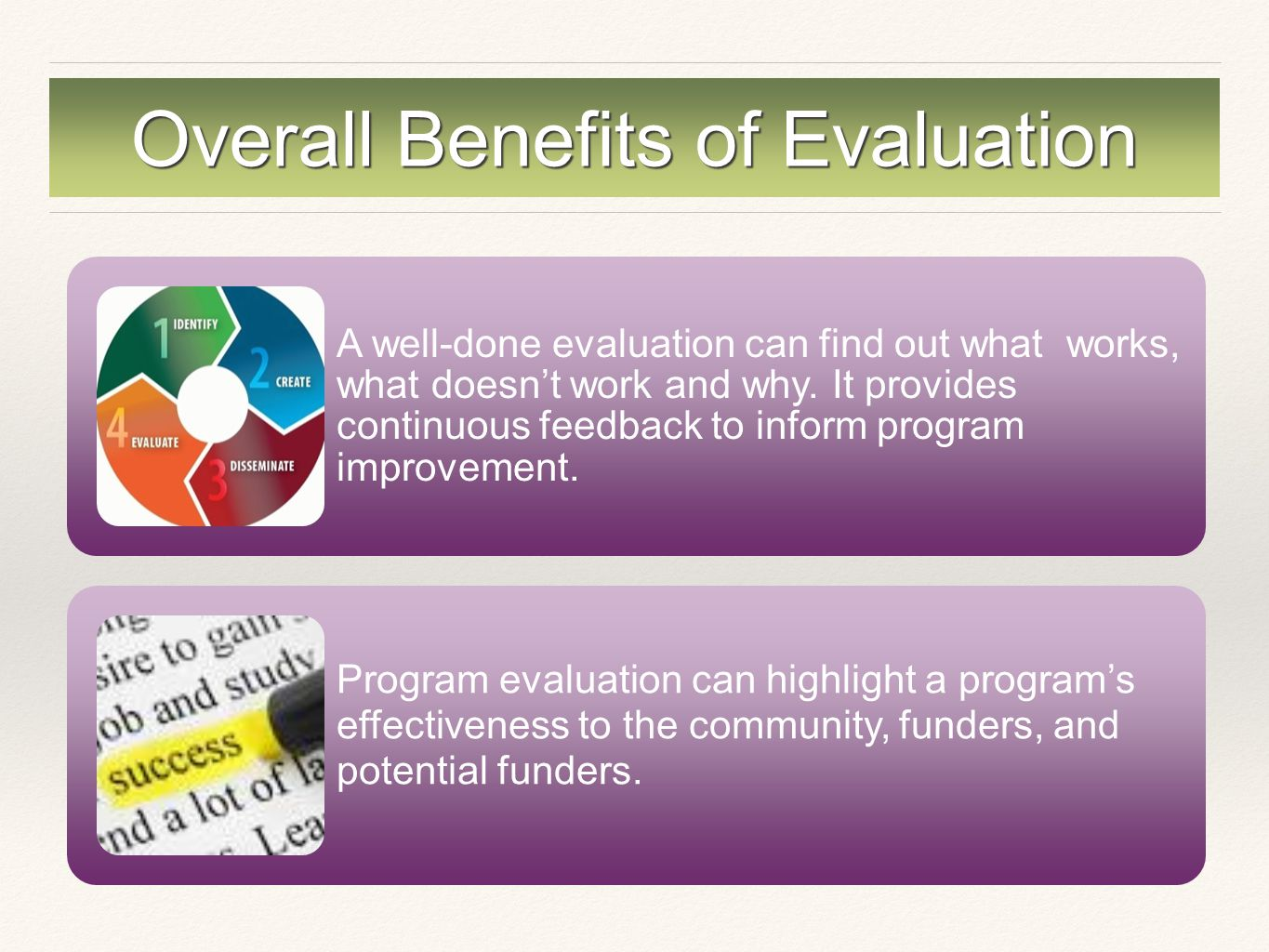 Overall Benefits of Evaluation A well-done evaluation can find out what works, what doesn't work and why.