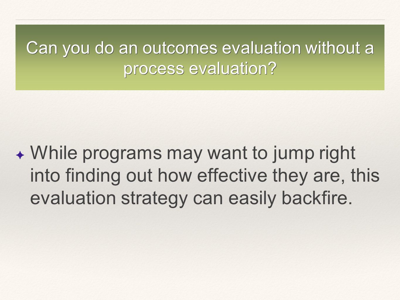 Can you do an outcomes evaluation without a process evaluation.