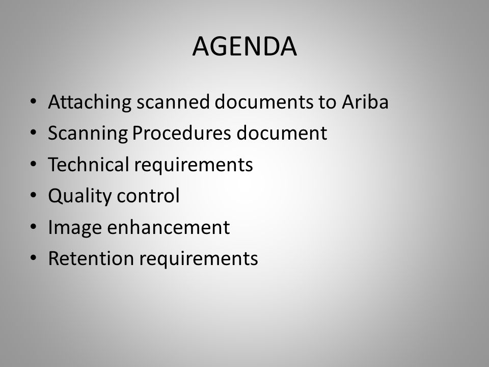 AGENDA Attaching scanned documents to Ariba Scanning Procedures document Technical requirements Quality control Image enhancement Retention requirements