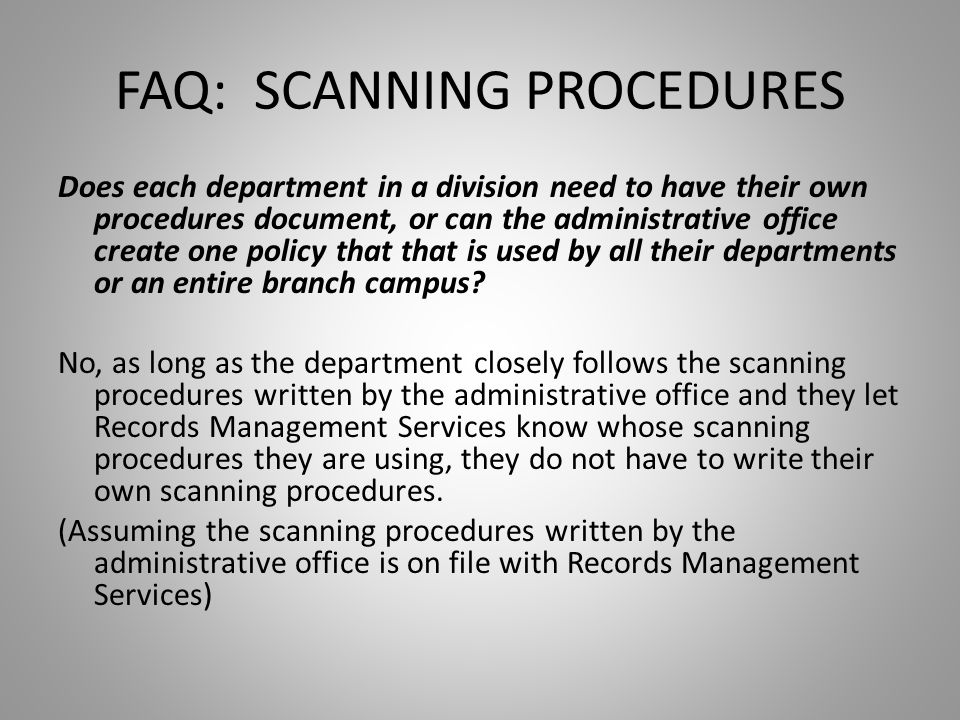 FAQ: SCANNING PROCEDURES Does each department in a division need to have their own procedures document, or can the administrative office create one policy that that is used by all their departments or an entire branch campus.