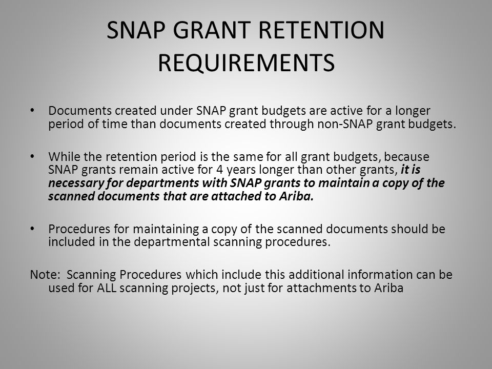 SNAP GRANT RETENTION REQUIREMENTS Documents created under SNAP grant budgets are active for a longer period of time than documents created through non-SNAP grant budgets.