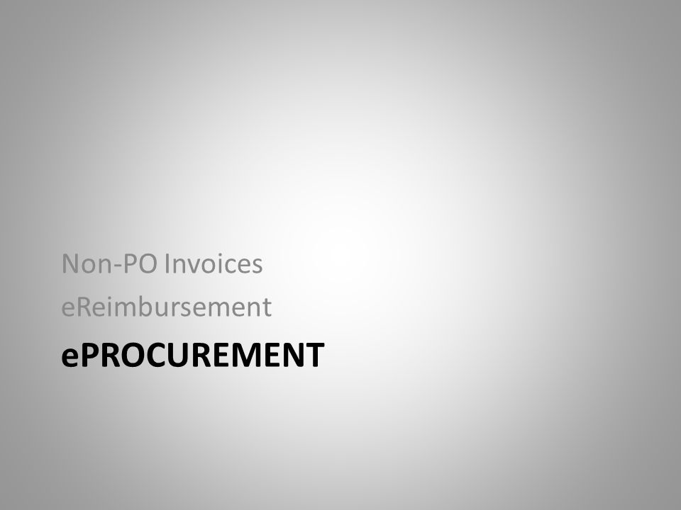 ePROCUREMENT Non-PO Invoices eReimbursement