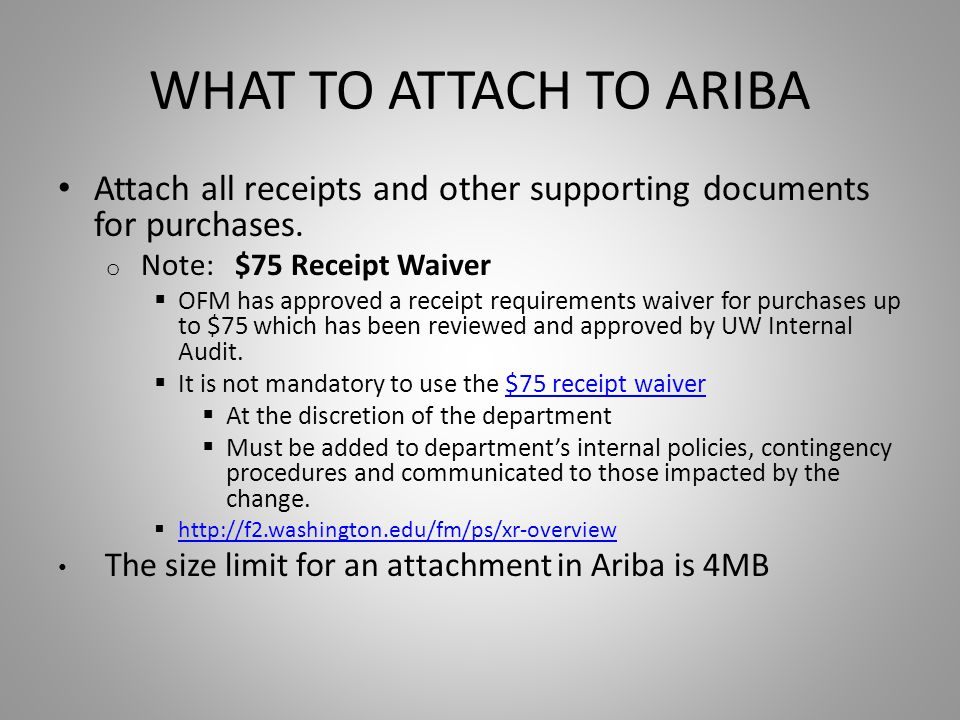 WHAT TO ATTACH TO ARIBA Attach all receipts and other supporting documents for purchases.