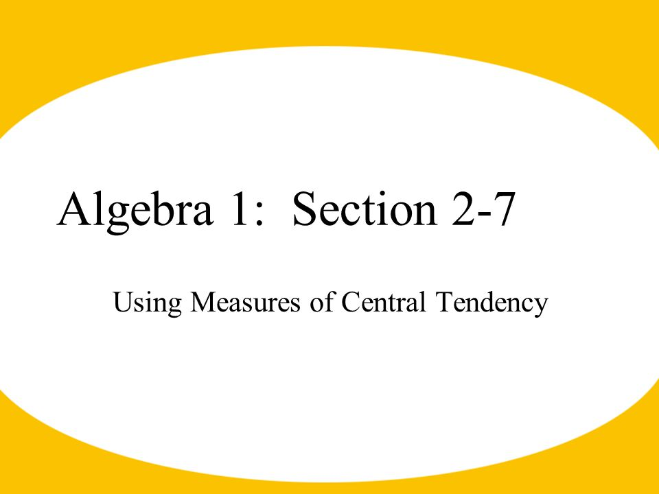 Algebra 1: Section 2-7 Using Measures of Central Tendency