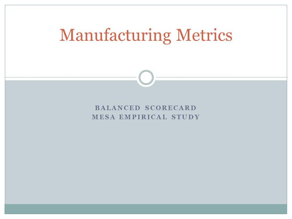 BALANCED SCORECARD MESA EMPIRICAL STUDY Manufacturing Metrics