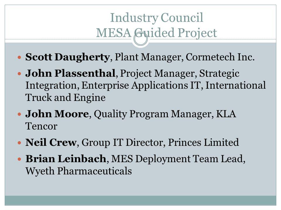 Industry Council MESA Guided Project Scott Daugherty, Plant Manager, Cormetech Inc. John Plassenthal, Project Manager, Strategic Integration, Enterpri