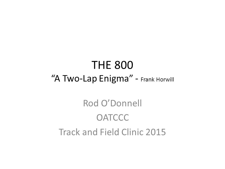 THE 800 A Two-Lap Enigma - Frank Horwill Rod O'Donnell OATCCC Track and Field Clinic 2015
