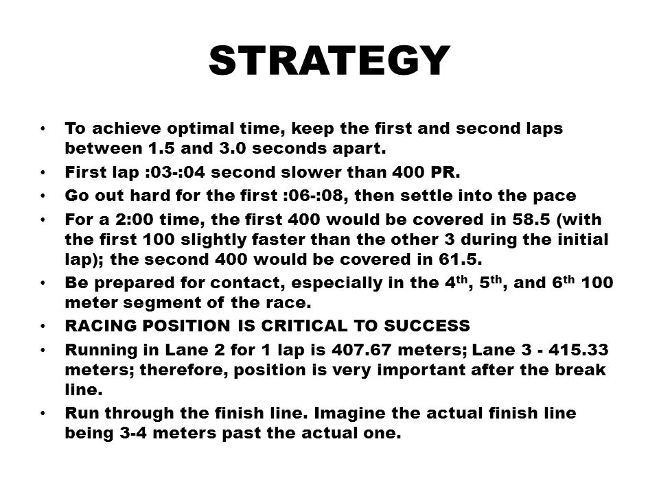 STRATEGY To achieve optimal time, keep the first and second laps between 1.5 and 3.0 seconds apart.