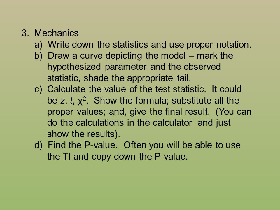 3. Mechanics a) Write down the statistics and use proper notation. b) Draw a curve depicting the model – mark the hypothesized parameter and the obser