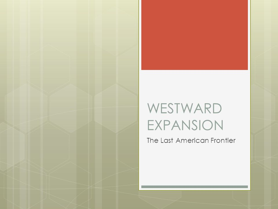 WESTWARD EXPANSION The Last American Frontier