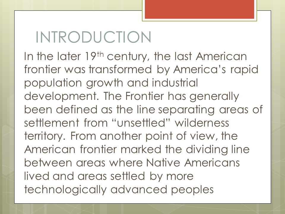 INTRODUCTION In the later 19 th century, the last American frontier was transformed by America's rapid population growth and industrial development. T