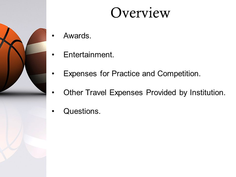 Overview Awards. Entertainment. Expenses for Practice and Competition.
