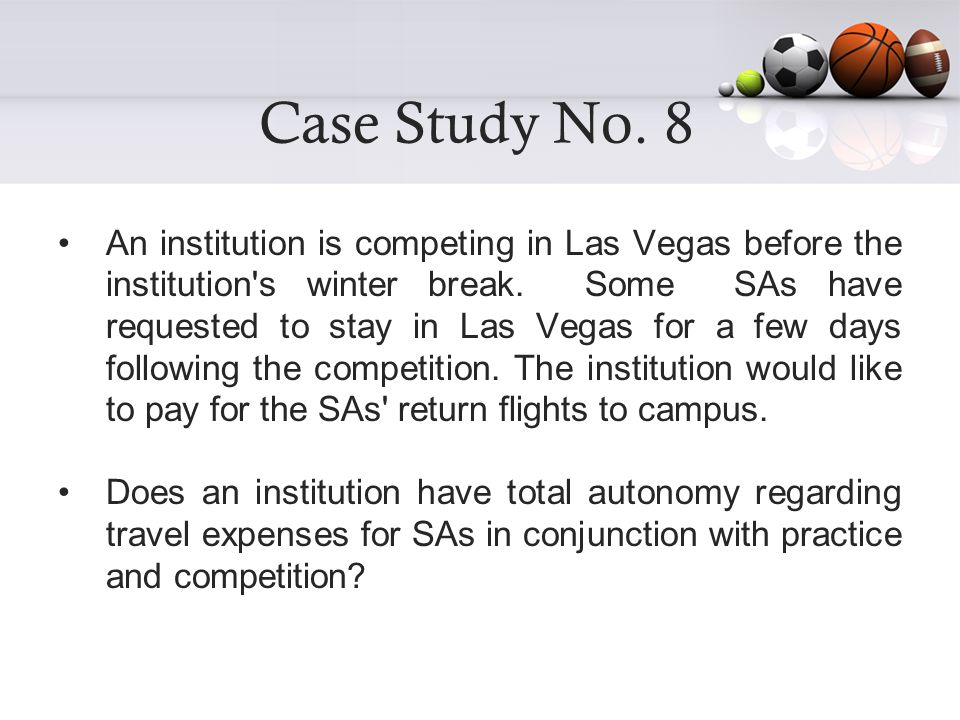 Case Study No. 8 An institution is competing in Las Vegas before the institution s winter break.