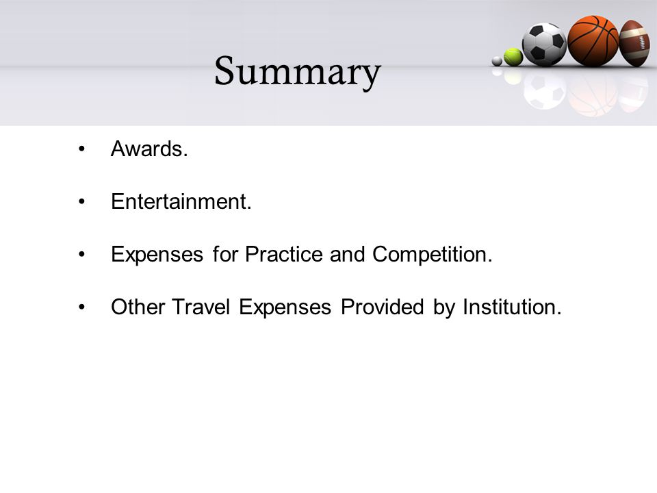 Summary Awards. Entertainment. Expenses for Practice and Competition.