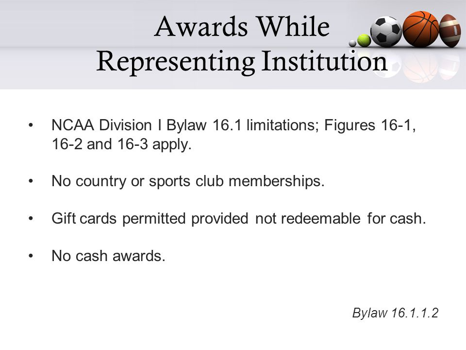 Awards While Representing Institution NCAA Division I Bylaw 16.1 limitations; Figures 16-1, 16-2 and 16-3 apply.