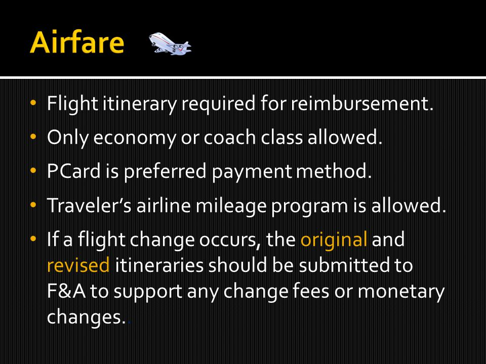 Flight itinerary required for reimbursement. Only economy or coach class allowed.