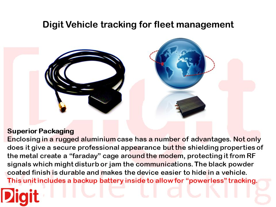Digit Vehicle tracking for fleet management Superior Packaging Enclosing in a rugged aluminium case has a number of advantages.