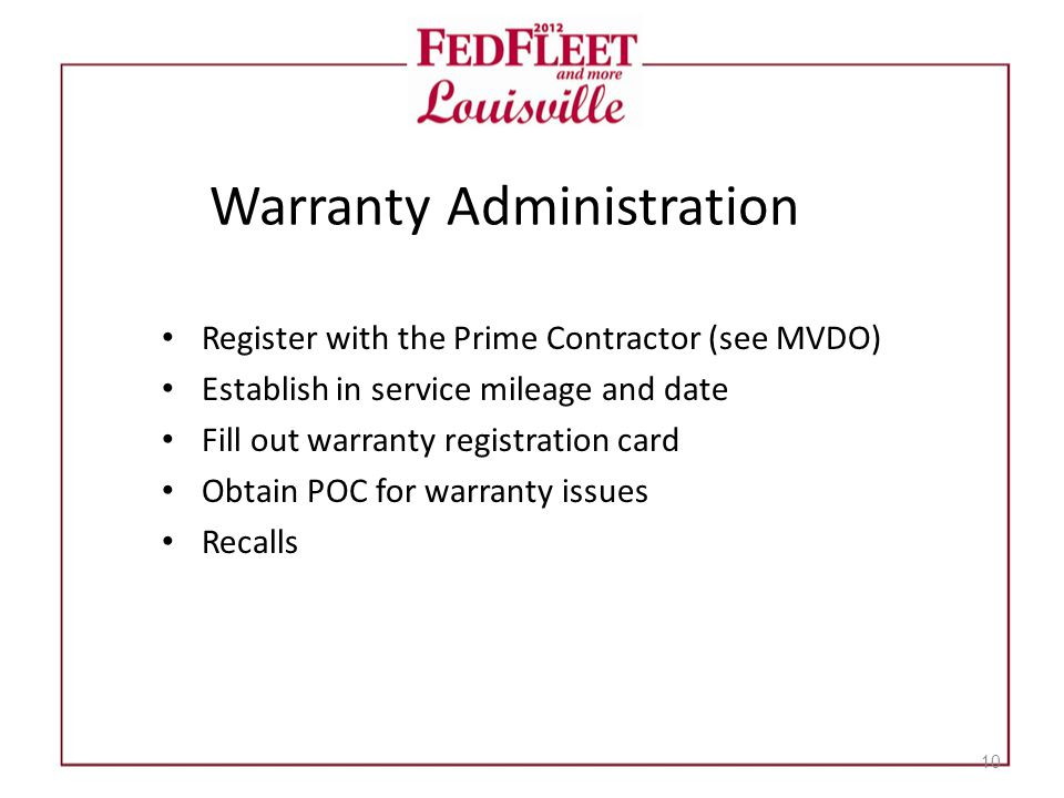 Warranty Administration Register with the Prime Contractor (see MVDO) Establish in service mileage and date Fill out warranty registration card Obtain