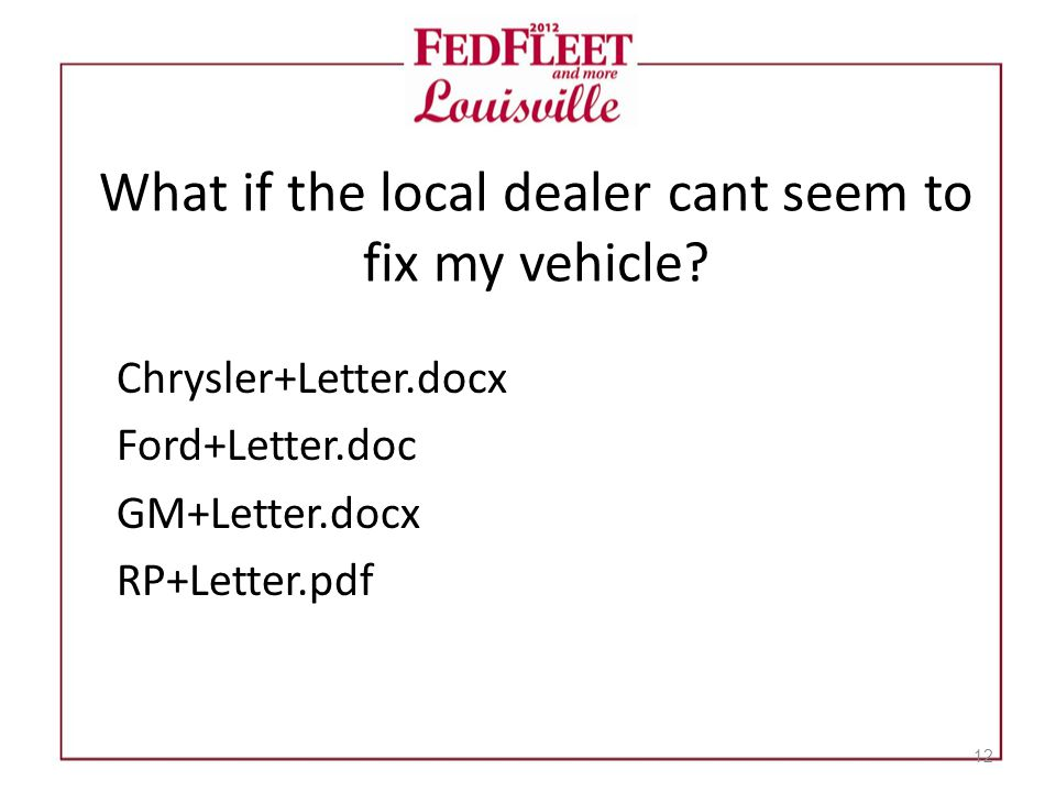 What if the local dealer cant seem to fix my vehicle? Chrysler+Letter.docx Ford+Letter.doc GM+Letter.docx RP+Letter.pdf 12