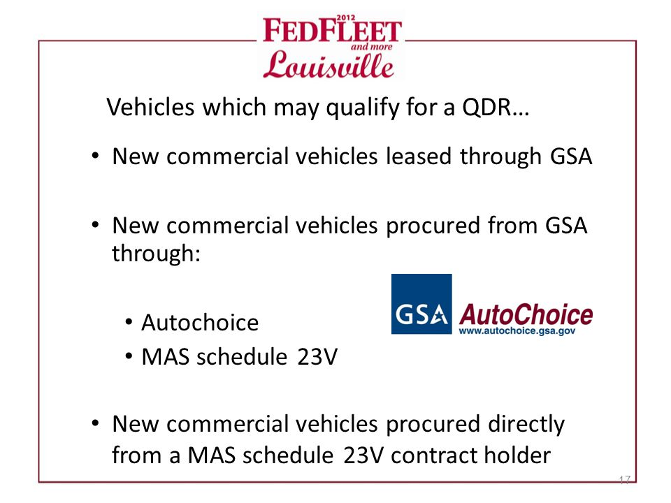 Vehicles which may qualify for a QDR… New commercial vehicles leased through GSA New commercial vehicles procured from GSA through: Autochoice MAS sch