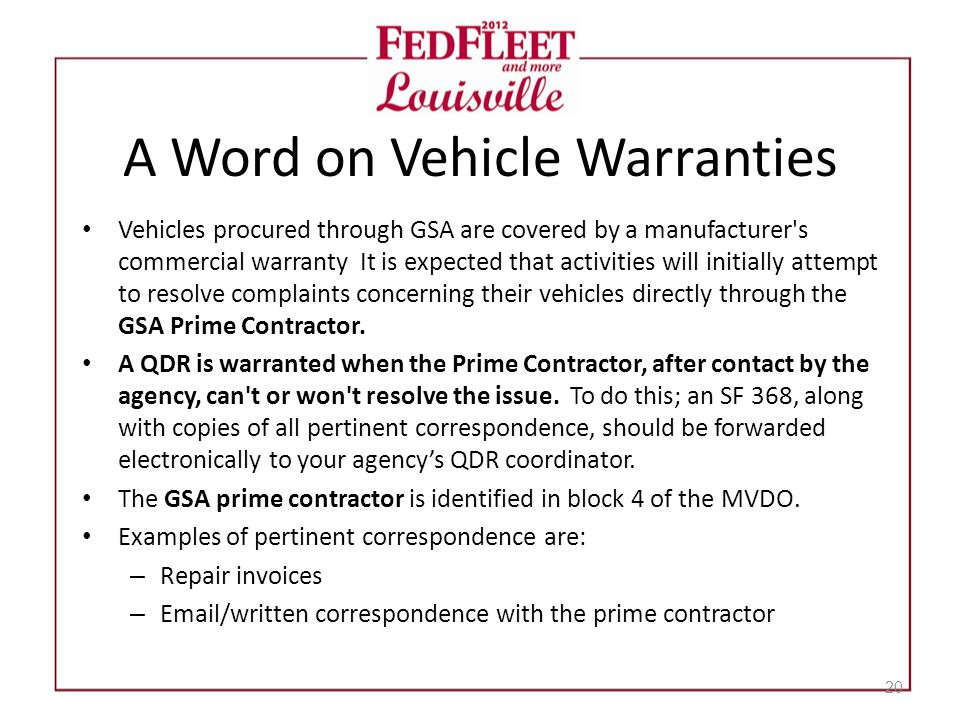 A Word on Vehicle Warranties Vehicles procured through GSA are covered by a manufacturer s commercial warranty It is expected that activities will initially attempt to resolve complaints concerning their vehicles directly through the GSA Prime Contractor.
