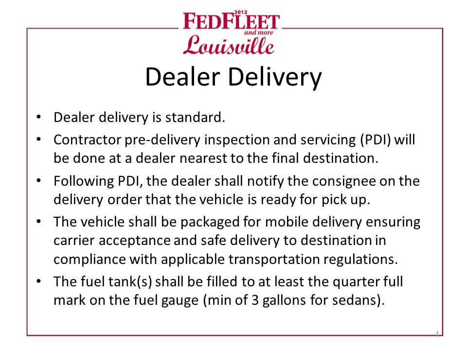 Dealer Delivery Dealer delivery is standard. Contractor pre-delivery inspection and servicing (PDI) will be done at a dealer nearest to the final dest