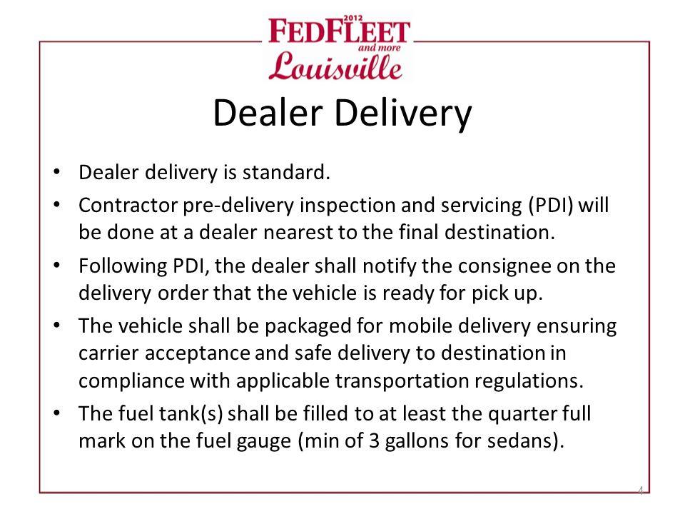 Dealer Delivery Dealer delivery is standard.
