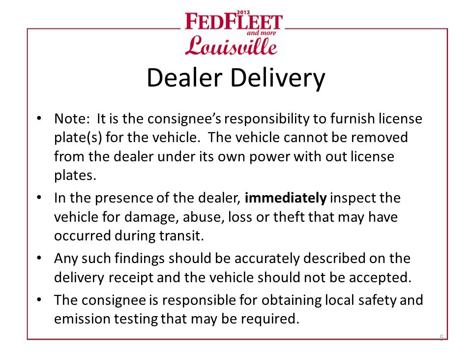 Dealer Delivery Note: It is the consignee's responsibility to furnish license plate(s) for the vehicle. The vehicle cannot be removed from the dealer