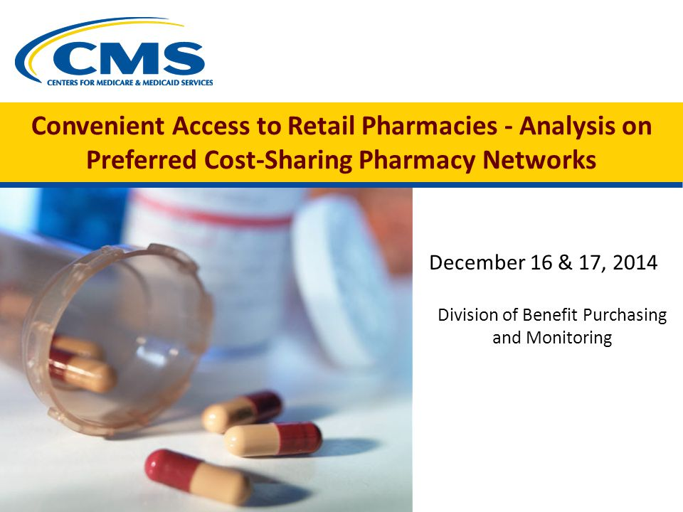 Convenient Access to Retail Pharmacies - Analysis on Preferred Cost-Sharing Pharmacy Networks December 16 & 17, 2014 Division of Benefit Purchasing and Monitoring
