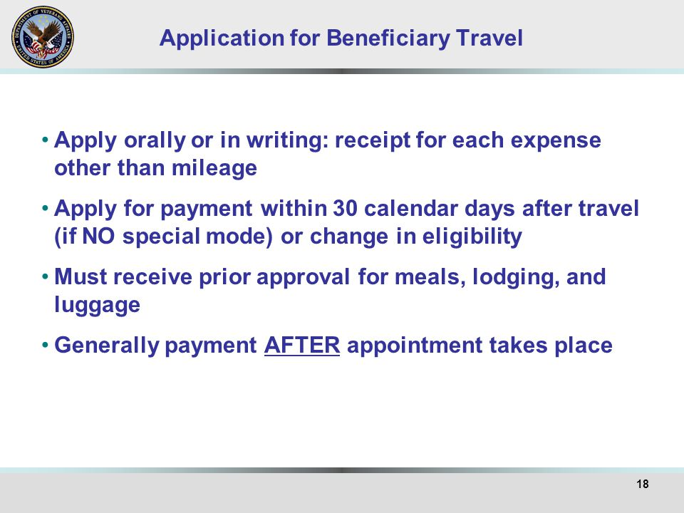 Application for Beneficiary Travel Apply orally or in writing: receipt for each expense other than mileage Apply for payment within 30 calendar days a