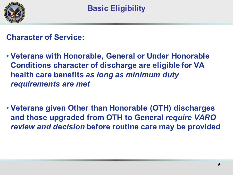 7 Minimum Duty Requirement Persons enlisting in the Armed Forces after 9/7/80 (enlisted), or who entered on active duty after 10/16/81(officers), are not eligible for VHA benefits unless they completed:  24 months continuous active service, or  the full period for which they were called or ordered to active duty Basic Eligibility