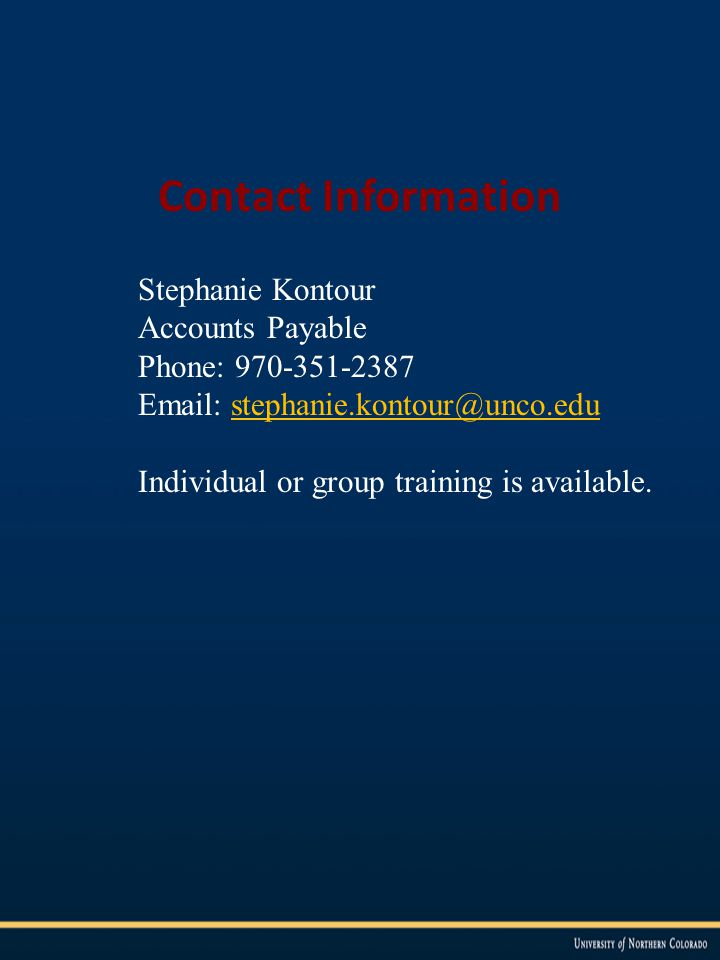 Contact Information Stephanie Kontour Accounts Payable Phone: 970-351-2387 Email: stephanie.kontour@unco.edustephanie.kontour@unco.edu Individual or group training is available.