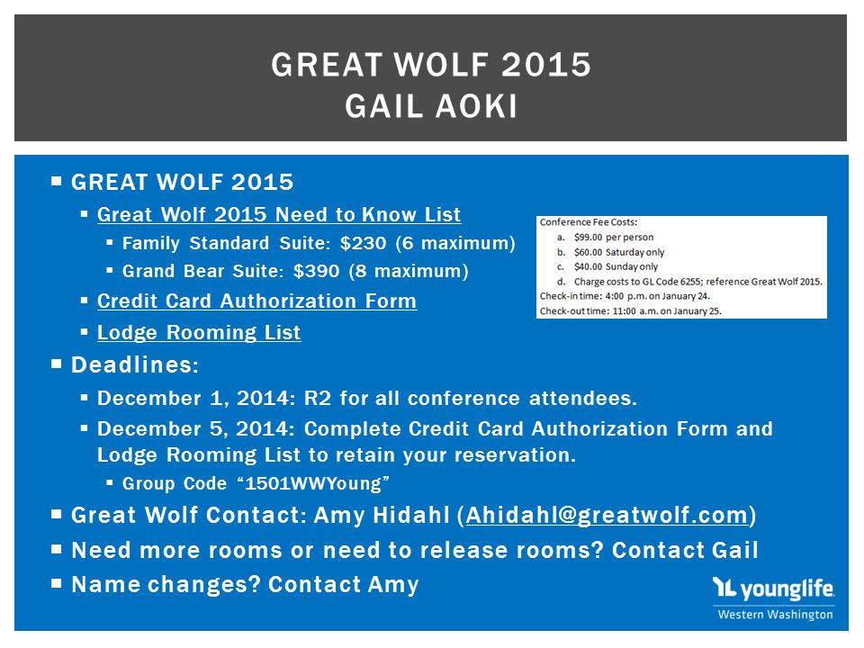  GREAT WOLF 2015  Great Wolf 2015 Need to Know List Great Wolf 2015 Need to Know List  Family Standard Suite: $230 (6 maximum)  Grand Bear Suite: $390 (8 maximum)  Credit Card Authorization Form Credit Card Authorization Form  Lodge Rooming List Lodge Rooming List  Deadlines:  December 1, 2014: R2 for all conference attendees.