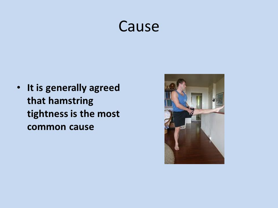 Cause It is generally agreed that hamstring tightness is the most common cause