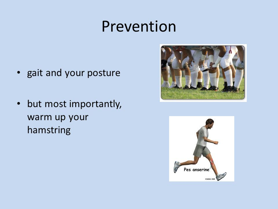 Prevention gait and your posture but most importantly, warm up your hamstring