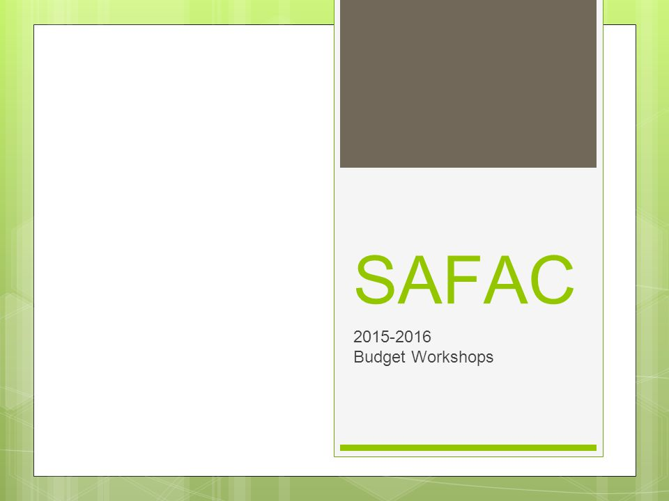 SAFAC 2015-2016 Budget Workshops