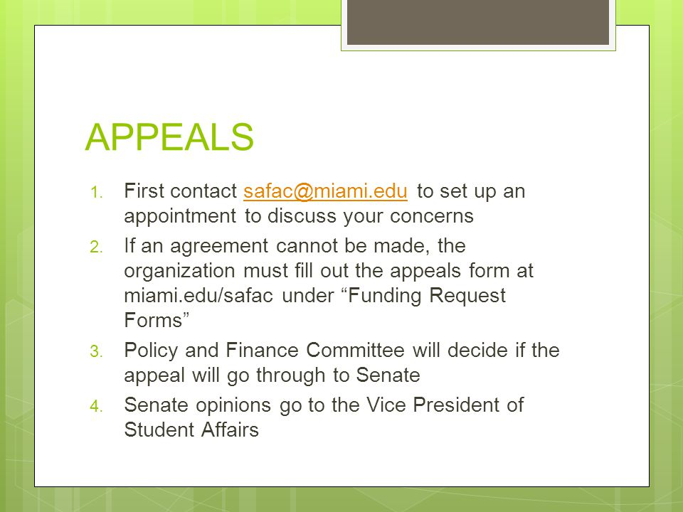 APPEALS 1. First contact safac@miami.edu to set up an appointment to discuss your concernssafac@miami.edu 2. If an agreement cannot be made, the organ