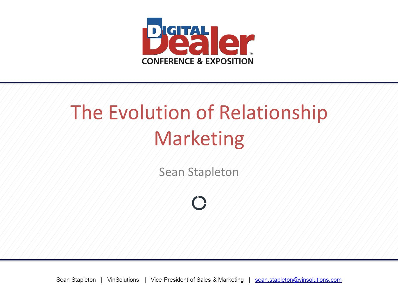 Sean Stapleton | VinSolutions | Vice President of Sales & Marketing | sean.stapleton@vinsolutions.comsean.stapleton@vinsolutions.com The Evolution of Relationship Marketing Sean Stapleton