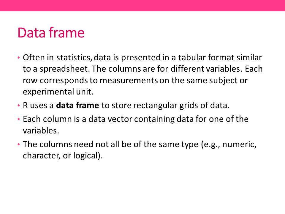 Data frame Often in statistics, data is presented in a tabular format similar to a spreadsheet.