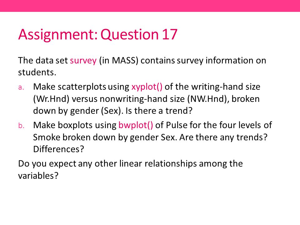 Assignment: Question 17 The data set survey (in MASS) contains survey information on students.