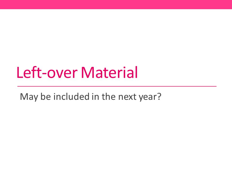 Left-over Material May be included in the next year?