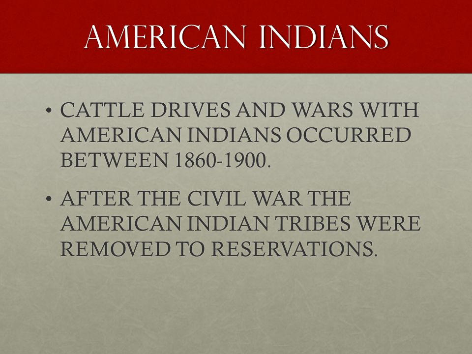 AMERICAN INDIANS CATTLE DRIVES AND WARS WITH AMERICAN INDIANS OCCURRED BETWEEN 1860-1900.CATTLE DRIVES AND WARS WITH AMERICAN INDIANS OCCURRED BETWEEN 1860-1900.
