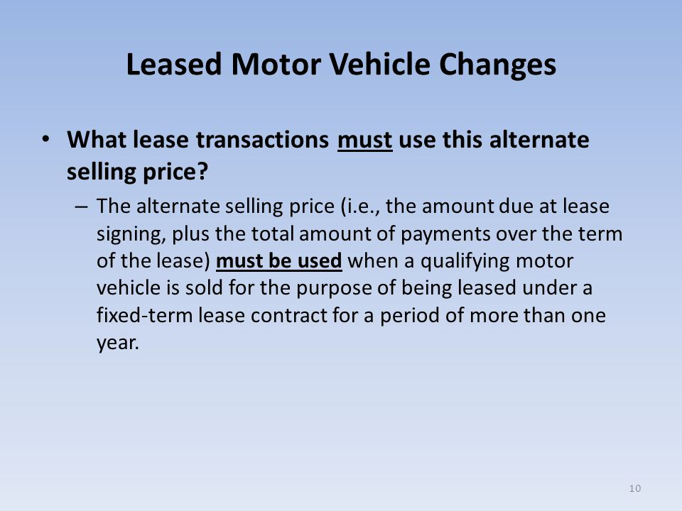 Leased Motor Vehicle Changes What lease transactions must use this alternate selling price.