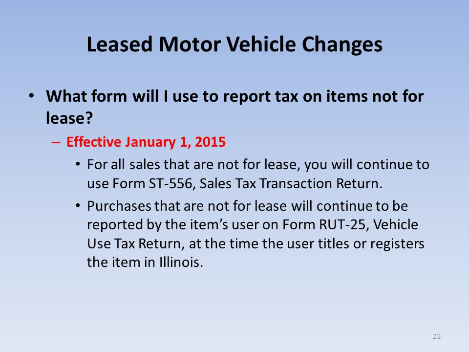 Leased Motor Vehicle Changes What form will I use to report tax on items not for lease.
