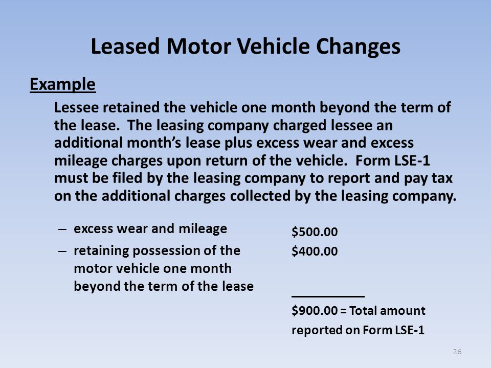 Leased Motor Vehicle Changes Example Lessee retained the vehicle one month beyond the term of the lease.
