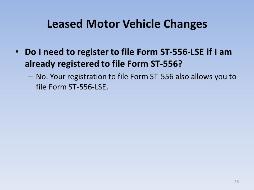 Leased Motor Vehicle Changes Do I need to register to file Form ST-556-LSE if I am already registered to file Form ST-556.