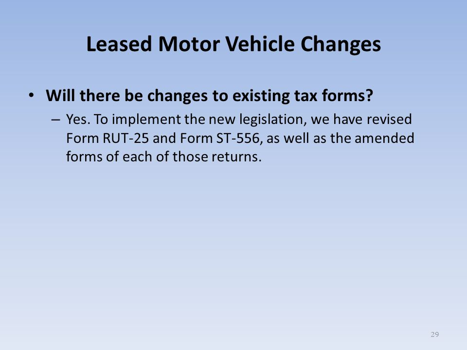 Leased Motor Vehicle Changes Will there be changes to existing tax forms.